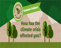Environment & Ethics content callout. How has the climate crisis affected you?