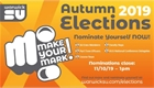Autumn Elections 2019. Make Your Mark! Nominate Yourself NOW! SU Exec Members, Faculty Reps, Part Ti